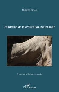 Philippe Riviale - Fondation de la civilisation marchande.