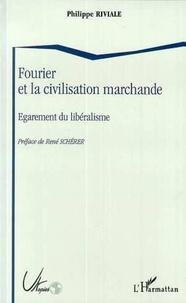 Philippe Riviale - Fourier et la civilisation marchande - Égarement du libéralisme.