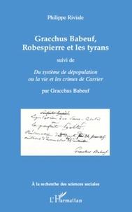 Philippe Riviale - Gracchus Babeuf, Robespierre et les tyrans - Suivi de Du système de dépopulation ou la vie et les crimes de Carrier.