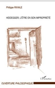 Philippe Riviale - Heidegger, l'être en son impropriété.