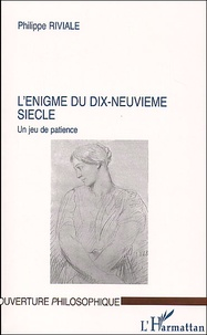 Philippe Riviale - L'énigme du dix-neuvième siècle. - Un jeu de patience.
