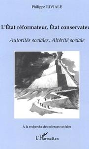 Philippe Riviale - L'Etat réformateur, Etat conservateur. - Autorités sociales, Altérité sociale.