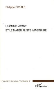 Philippe Riviale - L'Homme vivant et le matérialisme imaginaire.