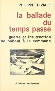 Philippe Riviale - La Ballade du temps passé : Guerre et insurrection de Babeuf à la Commune.