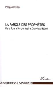 Philippe Riviale - La parole des prophètes - De la Tora à Simone Weil et Gracchus Babeuf.