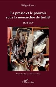 La presse et le pouvoir sous la monarchie de Juillet- 1830-1839 - Philippe Riviale pdf epub