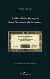 Philippe Riviale - La Révolution française dans l'infortune de la finance.