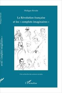"""Philippe Riviale - La Révolution française et les """"complots imaginaires""""."""