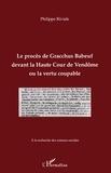 Philippe Riviale - Le procès de Gracchus Babeuf, devant la Haute Cour de Vendôme ou la vertu coupable.