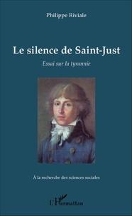 Philippe Riviale - Le silence de Saint-Just - Essai sur la tyrannie.