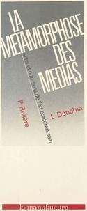 Philippe Rivière et Laurent Danchin - La métamorphose des médias : sens et non-sens de l'art contemporain.