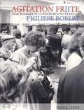 Philippe Robert - Agitation Friite - Nouveaux témoignages de l'underground français.