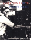 Philippe Robert - Agitation Frite - Témoignages et chroniques de l'underground français. Tome 3.