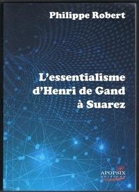 Philippe Robert - L'essentialisme d'Henri de Gand à Suarez.