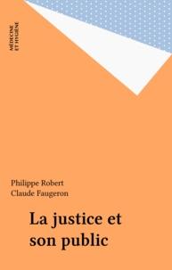 Philippe Robert et Claude Faugeron - La justice et son public.