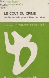 Philippe Robert et Thierry Godefroy - Le Coût du crime ou l'Économie poursuivant le crime.