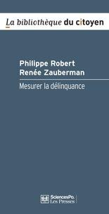 Philippe Robert et Renée Zauberman - Mesurer la délinquance.