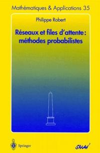 Philippe Robert - Réseaux et files d'attente : méthodes probabilistes.