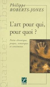 Philippe Roberts-Jones - L'art pour qui, pour quoi ? - Petite chronique, propos, remarques et sentiments.