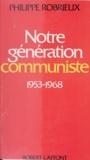 Philippe Robrieux et Jean-François Revel - Notre génération communiste - 1953-1968 : essai d'autobiographie politique.