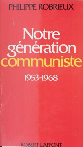 Notre génération communiste. 1953-1968 : essai d'autobiographie politique