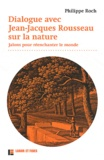 Philippe Roch - Dialogue avec Jean-Jacques Rousseau sur la nature - Jalons pour réenchanter le monde.