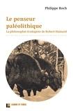 Philippe Roch - Le penseur paléolithique - La philosophie écologiste de Robert Hainard.