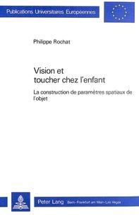 Philippe Rochat - Vision et toucher chez l'enfant - La construction de paramètres spatiaux de l'objet.