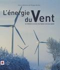 Philippe Rocher - L'énergie du Vent - Les éoliennes au service des hommes et de leur planète.