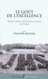 Philippe Rocher - Le goût de l'excellence - Quatre siècles d'éducation jésuite en France.