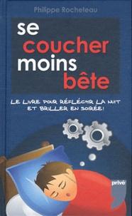 Philippe Rocheteau - Se coucher moins bête - Le livre pour briller en soirée.