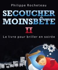 Philippe Rocheteau - Se coucher moins bête - Tome 2.