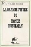 Philippe Rochot - La Grande Fièvre du monde musulman.