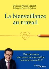 Philippe Rodet - La bienveillance au travail - Trop de stress, pas assez de motivation, comment en sortir ?.