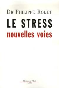 Philippe Rodet - Le stress : nouvelles voies.
