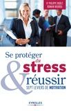 Philippe Rodet et Romain Bourdu - Se protéger du stress et réussir - Sept leviers de motivation.