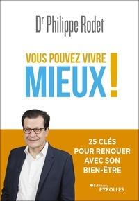 Philippe Rodet - Vous pouvez vivre mieux ! - 25 clés pour renouer avec son bien-être.