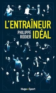 Philippe Rodier - L'entraîneur idéal.