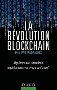 Philippe Rodriguez - La Révolution Blockchain - Algorithmes ou institutions, à qui donnerez-vous votre confiance?.
