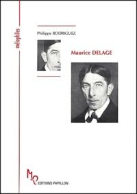 Philippe Rodriguez - Maurice Delage ou La solitude de l'artisan.
