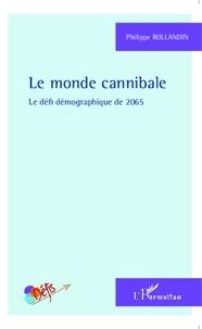 Philippe Rollandin - Le monde cannibale - Le défi démographique de 2065.
