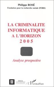 Philippe Rosé - La criminalite informatique a l'horizon 2005 - analyse prospective.