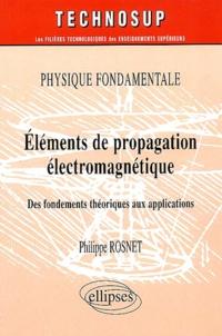 Philippe Rosnet - Eléments de propagation électromagnétique - Des fondements théoriques aux applications.