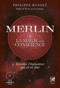 Philippe Rosset - Merlin, la magie de la conscience - Réveillez l'enchanteur qui est en vous. 1 CD audio