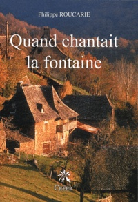 Philippe Roucarie - Quand chantait la fontaine.