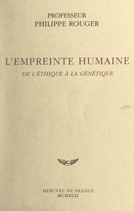 Philippe Rouger - L'empreinte humaine - De l'éthique à la génétique.