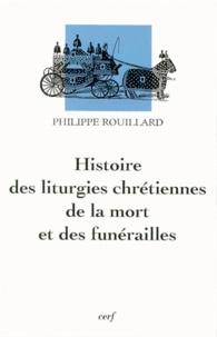 Philippe Rouillard - Histoire des liturgies chrétiennes de la mort et des funérailles.