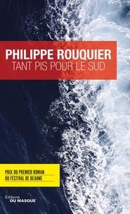 Philippe Rouquier - Tant pis pour le sud.
