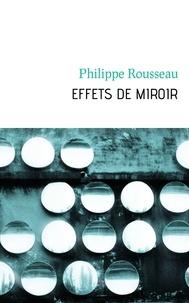 Philippe Rousseau - Effets de miroir.