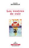 Philippe Rousseille - Les ventres de cuir.